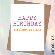 you magnificent w ker rude funny birthday cards for him 3 25