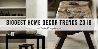 decor trends taste company the biggest home decor trends of 2018