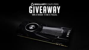 titan x pascal giveaway build 23 ended singularity computers