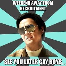 Mr Chow Gay Meme - weekend away from recruitment see you later gay boys mr chow