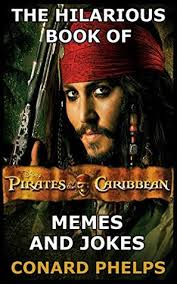 Pirates Of The Caribbean Memes - the hilarious book of pirates of the caribbean memes and jokes by