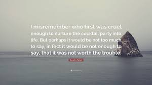 dorothy parker quote u201ci misremember who first was cruel enough to
