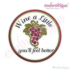 wine a you ll feel better embroitique wine a you ll feel better embroidery design