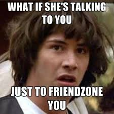 Just For You Meme - what if she s talking to you just to friendzone you create meme