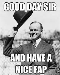 Good Day Sir Meme - good day sir and have a nice fap good day coolidge quickmeme