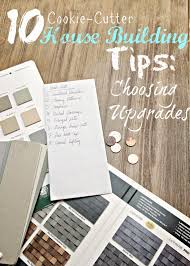tips for building a house 10 house building tips choosing your upgrades bless u0027er house