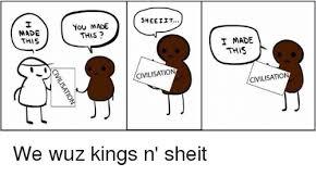 Sheit Meme - 25 best memes about we wuz kings we wuz kings memes