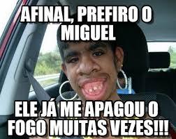 Miguel Memes - afinal prefiro o miguel mulher linda meme on memegen