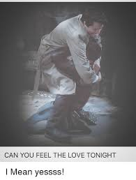 Feel The Love Meme - can you feel the love tonight i mean yessss love meme on me me