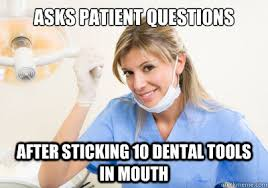 Meme Dentist - why dentists ask questions with stuff in your mouth