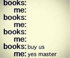 Buy All The Books Meme - 14 things you should never say to a bookworm hilarious memes