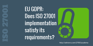 eu gdpr does iso 27001 implementation satisfy its requirements
