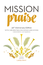 hymns of thanksgiving and praise mission praise u2013 large print words mission praise