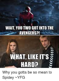Why You So Mean Meme - wait you two got into the avengers what like it s hard why you