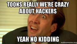 Yeah No Meme - toons really we re crazy about hackers yeah no kidding sarcastic
