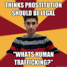 thinks prostitution should be legal whats human trafficking