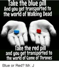 Blue Pill Red Pill Meme - take the blue pill and you get transported to the world of walking