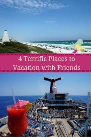 4 terrific places to vacation with friends carrie on travel