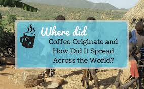 where did coffee originate and how did it spread across the world