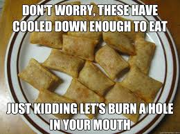 Pizza Rolls Meme - don t worry these have cooled down enough to eat just kidding