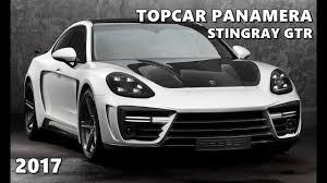 porsche gtr 2017 topcar porsche panamera stingray gtr 2017 youtube