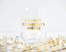 I Survived My Daughter S Wedding Wedding Wine Glass Etsy