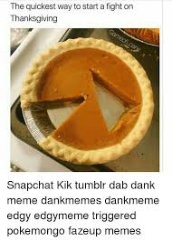 Thanksgiving Memes Tumblr - the quickest way to start a fight on thanksgiving snapchat kik