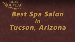best spa salon in tucson arizona salon de nouveau youtube