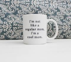 cool coffee mug i u0027m not like a regular mom i u0027m a cool mom mean girls movie
