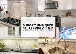 ivory kitchen ideas 6 antiqued ivory subway backsplash tile idea backsplash