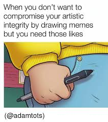 Meme Drawings - when you don t want to compromise your artistic integrity by drawing