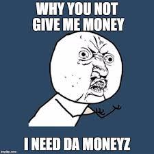 I Need Money Meme - i need money imgflip