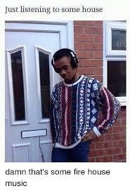 House Music Memes - just listening to some house in ooo moooooooooooooo damn that s some
