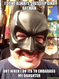 Always Be Batman Meme - i dont always dress up like batman but when i do its to embarass my