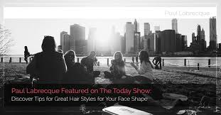 discover the hair show paul labrecque tips for great hair styles on the today show