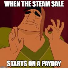 Steam Meme - when the steam sale starts on a payday steam meme on me me