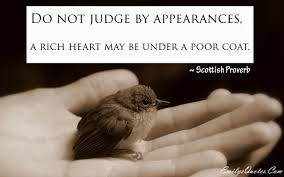 quotes about education and kindness do not judge by appearances a rich heart may be under a poor coat