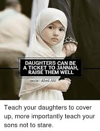 Memes About Daughters - daughters can be a ticket to jannah raise them well instal abedalii