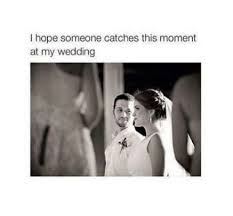 Funny Wedding Memes - i hope someone catches this moment at my wedding funny meme on me me