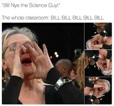 Nye Meme - bill nye the science guy meryl streep singing know your meme
