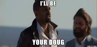 Doug Meme - i ll be your doug meme on imgur