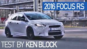 high performance ford focus ken block tests the 2016 ford focus rs