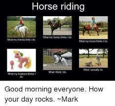 Horse Riding Meme - horse riding what my family thinks l do what my friends think i do
