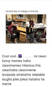 Hilarious College Memes - my first day of college vs the last cool cool lol clean funny