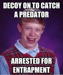 To Catch A Predator Meme - decoy on to catch a predator arrested for entrapment bad luck