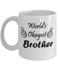 mug vs cup novelty coffee mug the okayest brother 11oz cup best funny