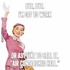 Hell Meme - bye bye i m off to work or as i like to call it air conditioned