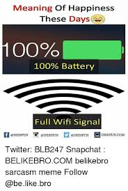 Battery Meme - meaning of happiness these days 1 00 100 battery full wifi signal