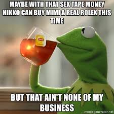 Sex Tape Meme - maybe with that sex tape money nikko can buy mimi a real rolex this