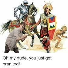 You Got It Dude Meme - oh my dude you just got pranked dude meme on me me